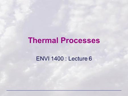 Thermal Processes ENVI 1400 : Lecture 6.