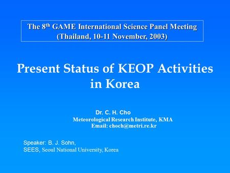 The 8 th GAME International Science Panel Meeting (Thailand, 10-11 November, 2003) Dr. C. H. Cho Meteorological Research Institute, KMA