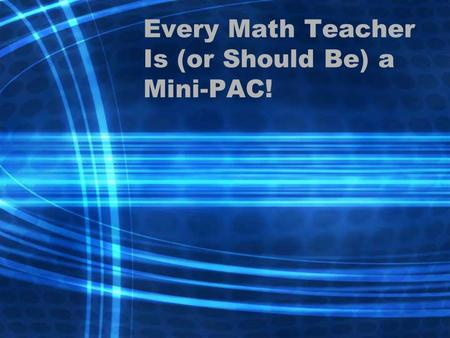 Every Math Teacher Is (or Should Be) a Mini-PAC!.