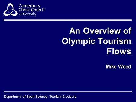 Department of Sport Science, Tourism & Leisure An Overview of Olympic Tourism Flows Mike Weed.