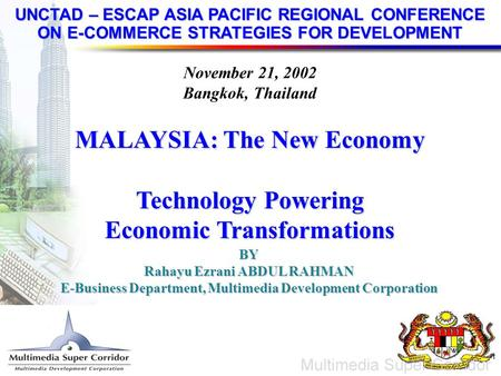 1 UNCTAD – ESCAP ASIA PACIFIC REGIONAL CONFERENCE ON E-COMMERCE STRATEGIES FOR DEVELOPMENT November 21, 2002 Bangkok, Thailand MALAYSIA: The New Economy.