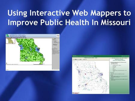 Using Interactive Web Mappers to Improve Public Health In Missouri.