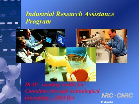 Industrial Research Assistance Program IRAP - creating wealth for Canadians through technological innovation – 2004 Oct P. Meloche.