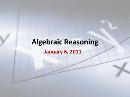 Algebraic Reasoning January 6, 2011. State of Texas Assessments of Academic Readiness (STAAR) More rigorous than TAKS; greater emphasis on alignment to.
