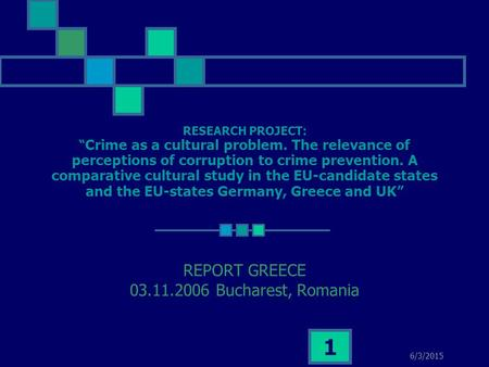 "6/3/2015 1 RESEARCH PROJECT: "" Crime as a cultural problem. The relevance of perceptions of corruption to crime prevention. A comparative cultural study."