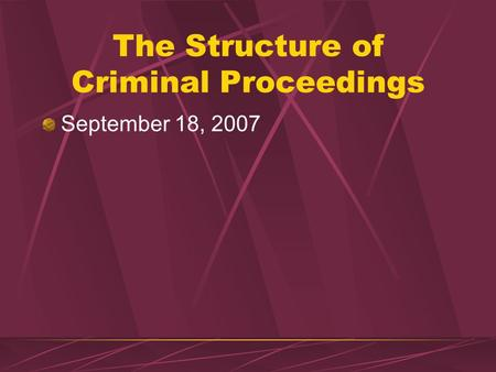 The Structure of Criminal Proceedings September 18, 2007.