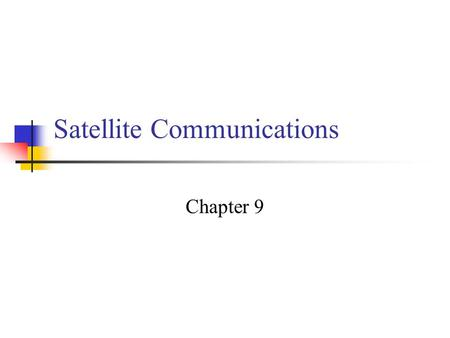 Satellite Communications Chapter 9. Satellite-Related Terms Earth Stations – antenna systems on or near earth Uplink – transmission from an earth station.