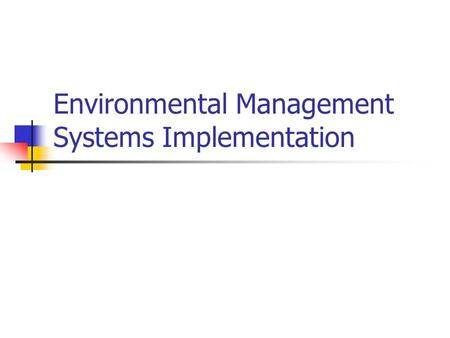 Environmental Management Systems Implementation. CH EMS Experiences CH conducted EMS audits of BNL's EMS as required by a EPA MOU CH assisted the Yucca.