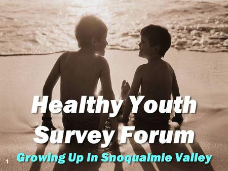 1 Healthy Youth Survey Forum Growing Up In Snoqualmie Valley Healthy Youth Survey Forum Growing Up In Snoqualmie Valley 1.
