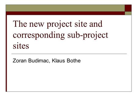 The new project site and corresponding sub-project sites Zoran Budimac, Klaus Bothe.