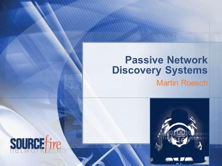 Passive Network Discovery Systems Martin Roesch. The Current State of Intrusion Detection.