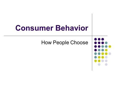"Consumer Behavior How People Choose. Preferences: Origin Where they come from ""The economist is not concerned with ends as such. He is concerned with."