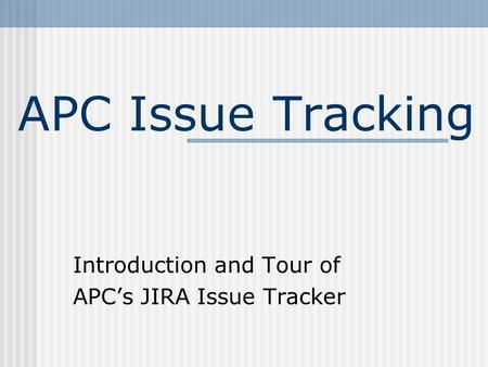 APC Issue Tracking Introduction and Tour of APC's JIRA Issue Tracker.