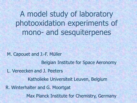 A model study of laboratory photooxidation experiments of mono- and sesquiterpenes M. Capouet and J.-F. Müller Belgian Institute for Space Aeronomy L.