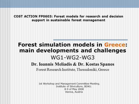 Forest simulation models in Greece: main developments and challenges WG1-WG2-WG3 Dr. Ioannis Meliadis & Dr. Kostas Spanos Forest Research Institute, Thessaloniki,
