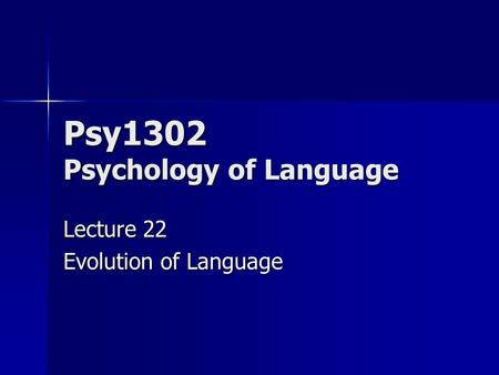 Psy1302 Psychology of Language Lecture 22 Evolution of Language.
