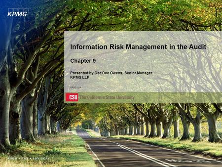 Information Risk Management in the Audit Chapter 9 Presented by Dee Dee Owens, Senior Manager KPMG LLP KPMG LLP.