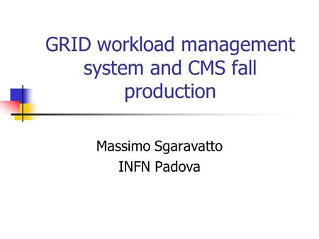 GRID workload management system and CMS fall production Massimo Sgaravatto INFN Padova.