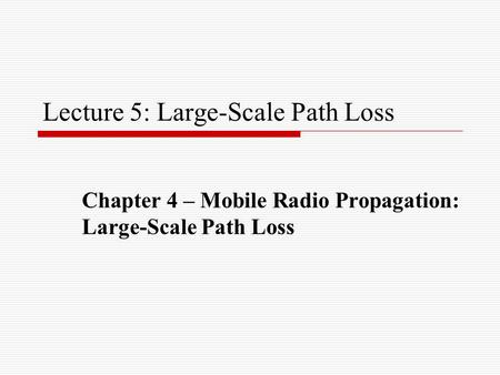 Lecture 5: Large-Scale Path Loss