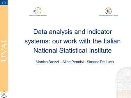 Monica Brezzi – Aline Pennisi - Simona De Luca Data analysis and indicator systems: our work with the Italian National Statistical Institute.