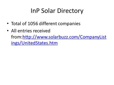 InP Solar Directory Total of 1056 different companies All entries received from:http://www.solarbuzz.com/CompanyList ings/UnitedStates.htmhttp://www.solarbuzz.com/CompanyList.