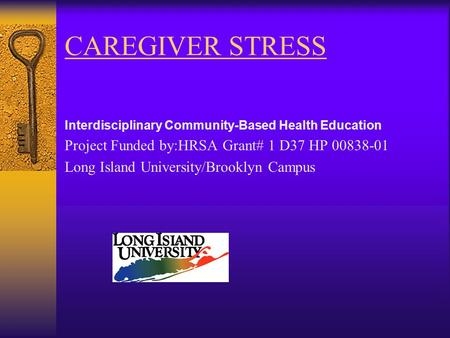 CAREGIVER STRESS Interdisciplinary Community-Based Health Education Project Funded by:HRSA Grant# 1 D37 HP 00838-01 Long Island University/Brooklyn Campus.
