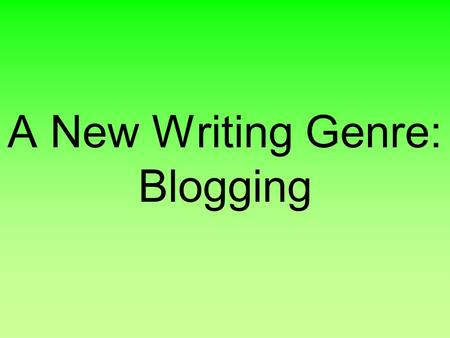 A New Writing Genre: Blogging. Blogging Resources All of today's examples can be found at:  Blogging at a Literacy Tool.