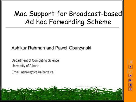 Mac Support for Broadcast-based Ad hoc Forwarding Scheme Ashikur Rahman and Pawel Gburzynski Department of Computing Science University of Alberta Email:
