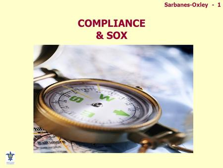 Sarbanes-Oxley - 1 COMPLIANCE & SOX. Sarbanes-Oxley - 2 SARBANES-OXLEY ACT At Issue  If the governance of the modern corporation isn't completely broken,