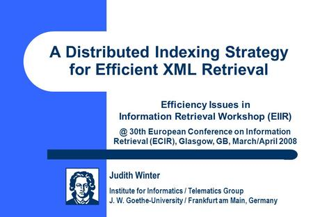 A Distributed Indexing Strategy for Efficient XML Retrieval Efficiency Issues in Information Retrieval Workshop 30th European Conference on Information.