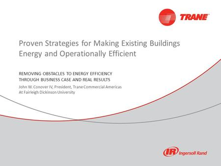 WEEC: Future of Performance Contracting 1 Proven Strategies for Making Existing Buildings Energy and Operationally Efficient REMOVING OBSTACLES TO ENERGY.