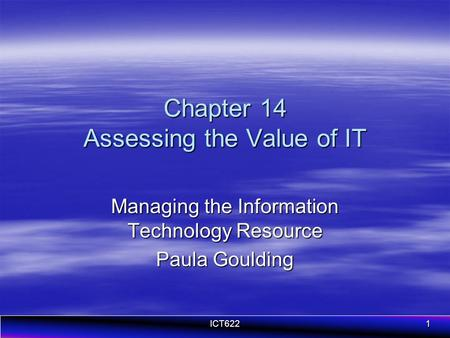ICT6221 Chapter 14 Assessing the Value of IT Managing the Information Technology Resource Paula Goulding.