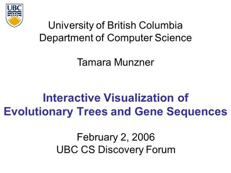 University of British Columbia Department of Computer Science Tamara Munzner Interactive Visualization of Evolutionary Trees and Gene Sequences February.