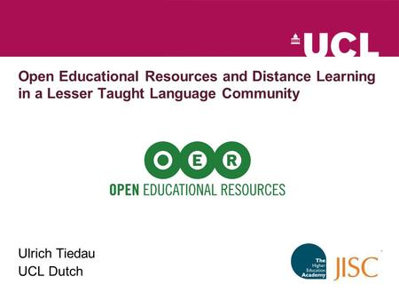 Open Educational Resources and Distance Learning in a Lesser Taught Language Community Ulrich Tiedau UCL Dutch.