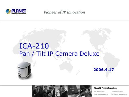 ICA-210 Pan / Tilt IP Camera Deluxe 2006.4.17. 2 / 15 Presentation Outline Product Outlook Specification & Features Applications.