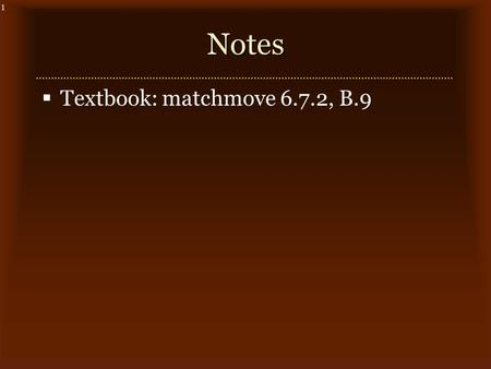 "1Notes  Textbook: matchmove 6.7.2, B.9. 2 Match Move  For combining CG effects with real footage, need to match synthetic camera to real camera: ""matchmove"""