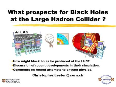 What prospects for Black Holes at the Large Hadron Collider ? How might black holes be produced at the LHC? Discussion of recent developments in their.