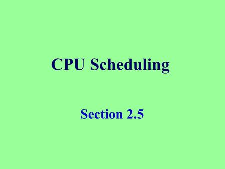 CPU Scheduling Section 2.5.