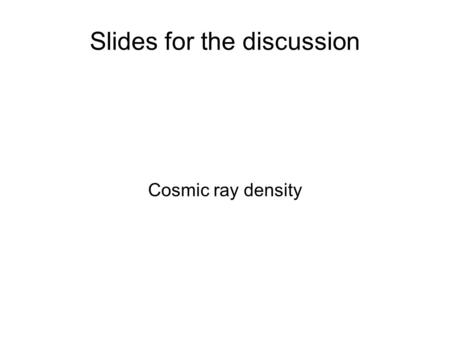 Slides for the discussion Cosmic ray density. Cosmic ray density. Cosmic ray is  useful for the alignment between plates. Decay search Momentum measurement.