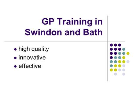 GP Training in Swindon and Bath high quality innovative effective.