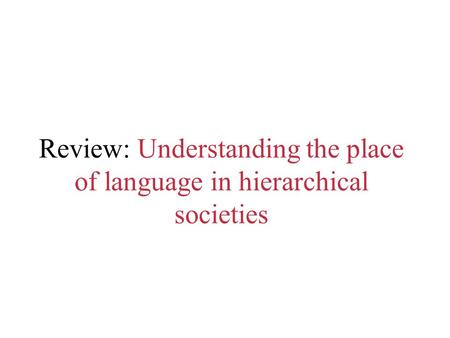 Review: Understanding the place of language in hierarchical societies.