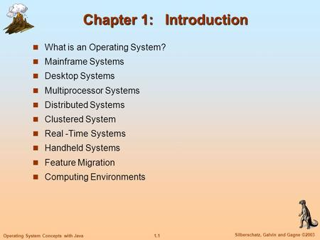 1.1 Silberschatz, Galvin and Gagne ©2003 Operating System Concepts with Java Chapter 1: Introduction What is an Operating System? Mainframe Systems Desktop.