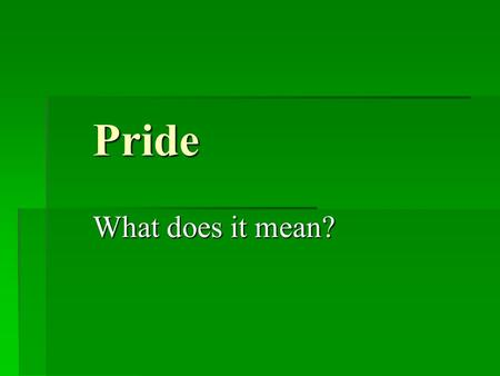 Pride What does it mean?. Take it Apart: Say It: Pride (only one syllable) Pride.