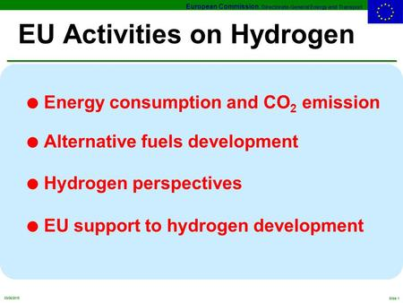 European Commission, Directorate-General Energy and Transport 03/06/2015 Slide 1 EU Activities on Hydrogen l Energy consumption and CO 2 emission l Alternative.