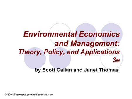 Environmental Economics and Management: Theory, Policy, and Applications 3e by Scott Callan and Janet Thomas © 2004 Thomson Learning/South-Western.