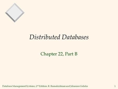 Database Management Systems, 2 nd Edition. R. Ramakrishnan and Johannes Gehrke1 Distributed Databases Chapter 22, Part B.