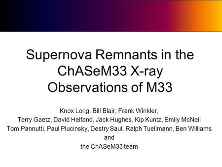 Supernova Remnants in the ChASeM33 X-ray Observations of M33 Knox Long, Bill Blair, Frank Winkler, Terry Gaetz, David Helfand, Jack Hughes, Kip Kuntz,