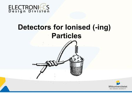 Detectors for Ionised (-ing) Particles. Outline Introduction Radioactivity Particle interaction with matter Ionised particle detectors Assignments- Simulation.