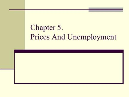 Chapter 5. Prices And Unemployment. Most macroeconomics discussions: 1. Macroeconomics problems. 2. Macroeconomic theories. 3. Macroeconomic policies.