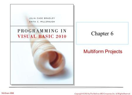 Chapter 6 Multiform Projects Copyright © 2011 by The McGraw-Hill Companies, Inc. All Rights Reserved. McGraw-Hill.
